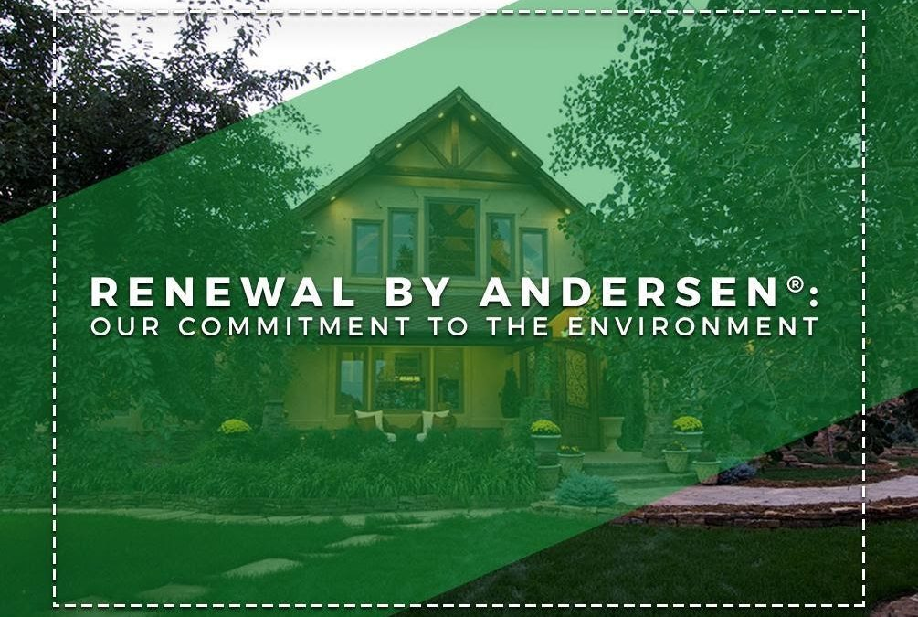 Renewal by Andersen®: Our Commitment to the Environment
