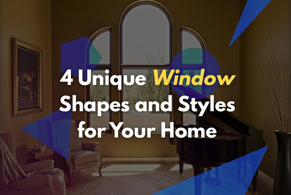 4 Unique Window Shapes and Styles for Your Home