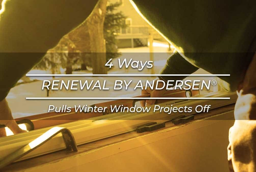 4 Ways Renewal by Andersen® Pulls Winter Window Projects Off