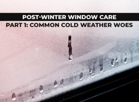 Post-Winter Window Care Part 1: Common Cold Weather Woes