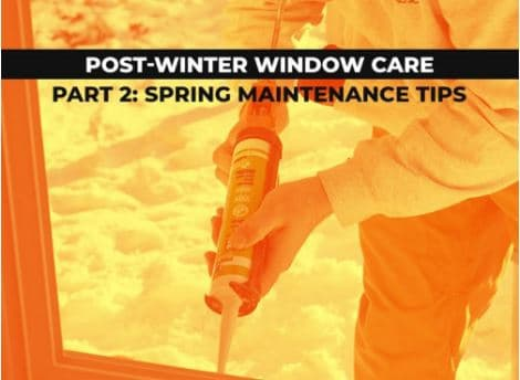 Post-Winter Window Care Part 2: Spring Maintenance Tips